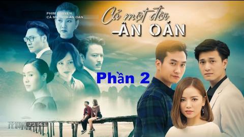 Phim Cả Một Đời Ân Oán -Tập 47 (Phần 2) - Phim Việt Hay Nhất