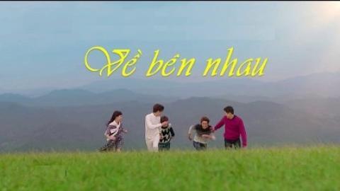 Phim Về Bên Nhau Tập 34 (Thuyết Minh VTV3)